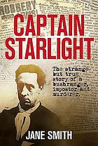 Captain Starlight : the strange but true story of a bushranger, imposter and murderer