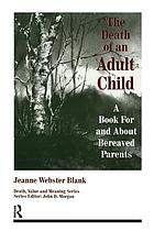 The death of an adult child : a book for and about bereaved parents