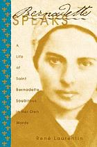 Bernadette speaks : a life of Saint Bernadette Soubirous in her own words