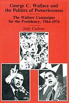 George C. Wallace and the politics of powerlessness : the Wallace campaigns for the Presidency, 1964-1976