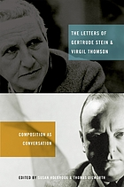 The letters of Gertrude Stein and Virgil Thomson : composition as conversation