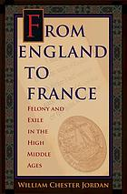 From England to France : felony and exile in the High Middle Ages
