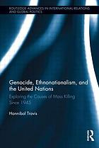 Genocide, ethnonationalism, and the United Nations : exploring the causes of mass killing since 1945