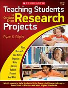 Teaching students to conduct short research projects : mini-lessons to help students write successful research reports from start to finish and meet higher standards