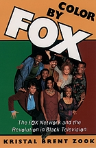 Color by Fox : the Fox network and the revolution in Black television