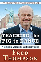 Teaching the pig to dance : a memoir