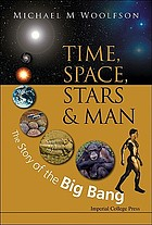 Time, space, stars & man : the story of the big bang
