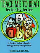 Teach me to read letter by letter : a fun way to learn reading through hands-on experiences
