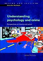 Understanding psychology and crime : perspectives on theory and action