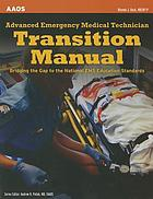 Advanced emergency medical technician transition manual : bridging the gap to the national EMS education standards