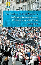 The politics of Irish memory : performing remembrance in contemporary Irish culture