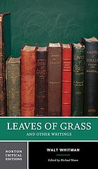 Leaves of grass and other writings : authoritative texts, other poetry and prose, criticism