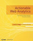 Actionable web analytics : using data to make smart business decisions