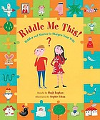 Riddle me this! : riddles and stories to challenge your mind