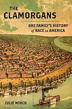 The Clamorgans : one family's history of race in America