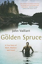 The golden spruce : a true story of myth, madness and greed