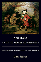 Animals and the moral community : mental life, moral status, and kinship