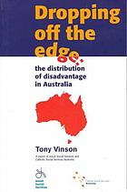 Dropping off the edge : the distribution of disadvantage in Australia
