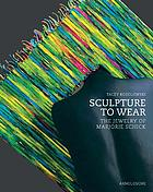 Sculpture to wear : the jewelry of Marjorie Schick