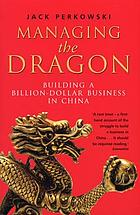 Managing the dragon : building a billion-dollar business in China