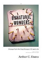 Unnatural wonders : essays from the gap between art and life