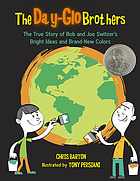 The Day-Glo brothers : the true story of Bob and Joe Switzer's bright ideas and brand-new colors