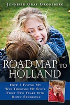 Road map to Holland : how I found my way through my son's first two years with Down syndrome
