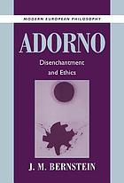 Adorno : disenchantment and ethics