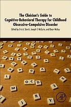 The clinician's guide to cognitive-behavioral therapy for childhood obsessive-compulsive disorder