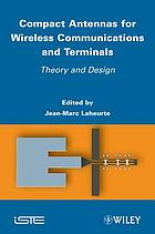 Compact antennas for wireless communications and terminals : theory and design