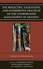 The reflective, facilitative, and interpretive practices of the coordinated management of meaning : making lives, making meaning