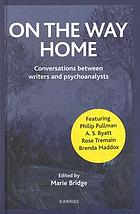 On the way home : conversations between writers and psychoanalysts
