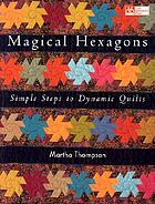 Magical hexagons : simple steps to dynamic quilts