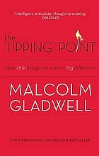 The tipping point : how little thing can make a big difference