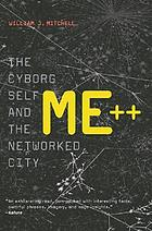 Me++ : the cyborg self and the networked city