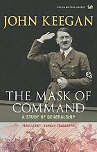The mask of command : a study of generalship