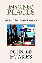 Imagined places : a life in the twentieth century