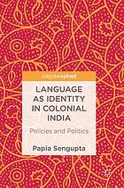 Language as identity in colonial India : policies and politics