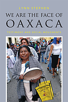 We are the face of Oaxaca : testimony and social movements