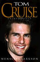 Tom Cruise : unauthorized