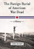 The Foreign Burial of American War Dead : a History.