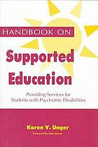 Handbook on supported education : providing services for students with psychiatric disabilities