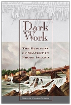 Dark Work : the Business of Slavery in Rhode Island.