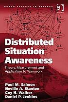 Distributed situation awareness : theory, measurement and application to teamwork