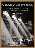 Grand Central : how a train station transformed America