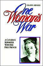 One woman's war : a Canadian reporter with the Free French