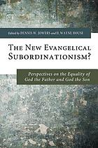The new evangelical subordinationism? : perspectives on the equality of God the father and God the son