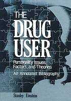 The drug user : personality issues, factors, and theories : an annotated bibliography