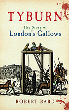 Tyburn : the story of London's gallows
