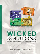 Wicked solutions : a systems approach to complex problems : a workbook